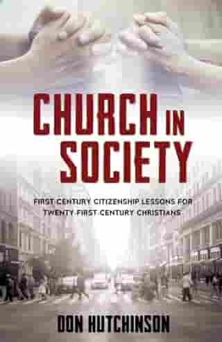 Church in Society: First-Century Citizenship Lessons for Twenty-First-Century Christians by Hutchinson