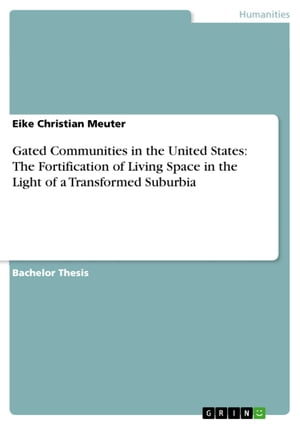 Gated Communities in the United States: The Fortification of Living Space in the Light of a Transformed Suburbia