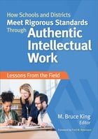 How Schools and Districts Meet Rigorous Standards Through Authentic Intellectual Work: Lessons From…