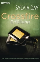 Crossfire. Erfüllung: Band 3 Roman by Sylvia Day
