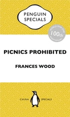 Picnics Prohibited: China Penguin Specials by Frances Wood