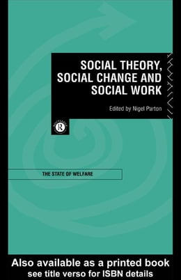 Book Social Theory, Social Change and Social Work by Parton, Nigel