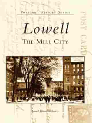 Lowell: The Mill City by Lowell Historical Society