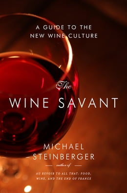 Book The Wine Savant: A Guide to the New Wine Culture by Michael Steinberger
