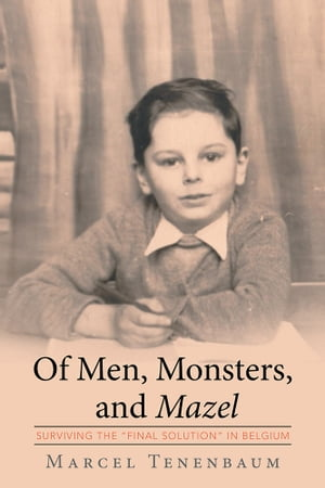 """Of Men, Monsters and Mazel: Surviving the """"Final Solution"""" in Belgium"""