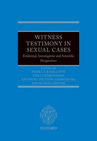 Witness Testimony in Sexual Cases: Evidential, Investigative and Scientific Perspectives