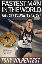 Fastest Man In the World: The Tony Volpentest Story by Tony Volpentest