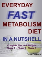 Everyday Fast Metabolism Diet In a Nutshell: Complete Plan and Recipes Phase 1 - Phase 2 - Phase 3 by Dave Couteur