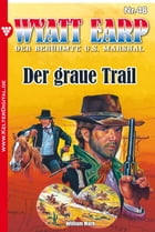 Wyatt Earp 48 - Western: Der graue Trail by William Mark