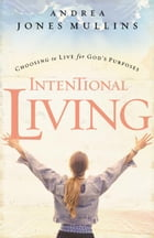 Intentional Living by Andrea Jones Mullins