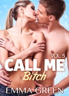 Call me Bitch - volume 5 by Emma Green