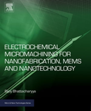 Electrochemical Micromachining for Nanofabrication,  MEMS and Nanotechnology