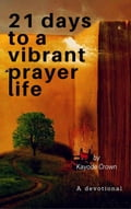 21 days to a Vibrant Prayer Life 6753ef7f-780c-4a07-90e5-5d0c5e37c2d6