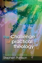 The Challenge of Practical Theology: Selected Essays