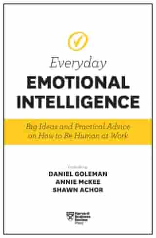 Harvard Business Review Everyday Emotional Intelligence: Big Ideas and Practical Advice on How to Be Human at Work