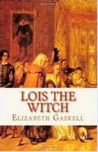 Lois the Witch by Elizabeth Gaskell