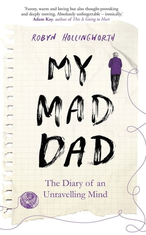 My Mad Dad The Diary of an Unravelling Mind