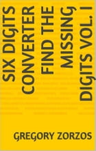 Six Digits Converter: Find the missing digits Vol. I by Gregory Zorzos