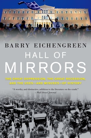 Hall of Mirrors The Great Depression,  the Great Recession,  and the Uses-and Misuses-of History