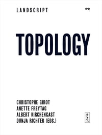 Landscript 3: Topology: Topical Thoughts on the Contemporary Landscape