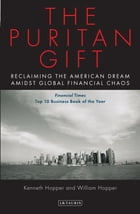 Puritan Gift, The: Reclaiming the American Dream Amidst Global Financial Chaos by Kenneth Hopper