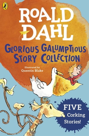 Roald Dahl's Glorious Galumptious Story Collection Five Corking Stories Including Fantastic Mr Fox & Four Other Stories