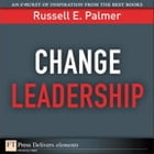 Change Leadership: Transforming Organizations by Russell E. Palmer