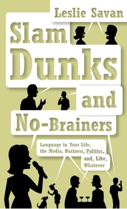 Book Slam Dunks and No-Brainers: Language in Your Life, the Media, Business, Politics, and, Like… by Leslie Savan