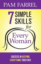 7 Simple Skills™ for Every Woman: Success in Keeping Everything Together by Pam Farrel