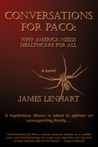Conversations For Paco: Why America Needs Healthcare For All by James Lenhart