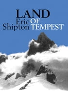 Land of Tempest: Travels in Patagonia: 1958-1962 by Eric Shipton