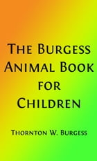 The Burgess Animal Book For Children (Illustrated Edition) by Thornton W. Burgess