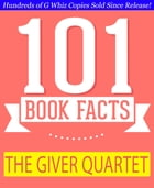The Giver Quartet - 101 Amazing Facts You Didn't Know: #1 Fun Facts & Trivia Tidbits by G Whiz