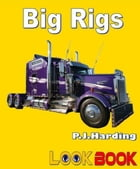 Big Rigs: A LOOK BOOK Easy Reader by P.J. Harding