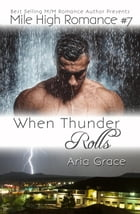 When Thunder Rolls: Mile High Romance, #7 by Aria Grace