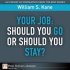Your Job: Should You Go or Should You Stay? by William S. Kane