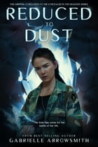 Reduced to Dust by Gabrielle Arrowsmith