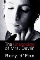 The Unspooling of Mrs. Devlin by Rory d'Eon