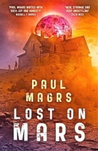 Lost on Mars by Paul Magrs