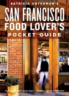Patricia Unterman's San Francisco Food Lover's Pocket Guide, Second Edition: Includes the East Bay…