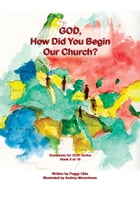 God, How Did You Begin Our Church? Book 8 of 10 by Peggy Olds