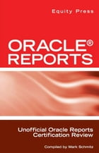 Oracle Reports Interview Questions, Answers, and Explanations: Oracle Reports Certification Review by Equity Press
