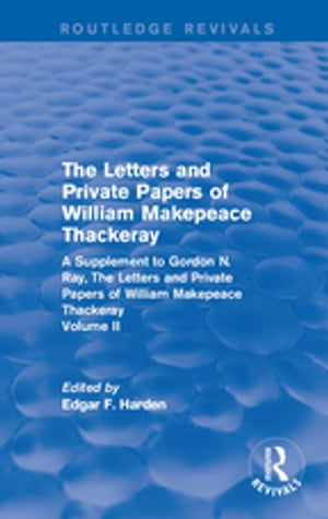 Routledge Revivals: The Letters and Private Papers of William Makepeace Thackeray, Volume II (1994) A Supplement to Gordon N. Ray, The Letters and Pri