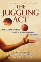 The Juggling Act: The Healthy Boomer's Guide to Achieving Balance in Midlife by Peggy Edwards