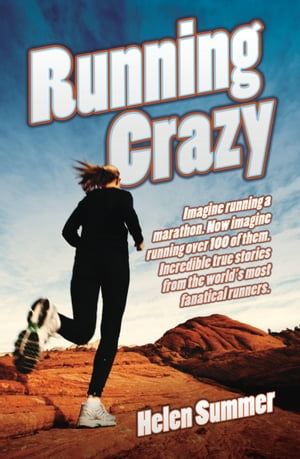 Running Crazy - Imagine Running a Marathon. Now Imagine Running Over 100 of Them. Incredible True Stories from the World's Most Fanatical Runners