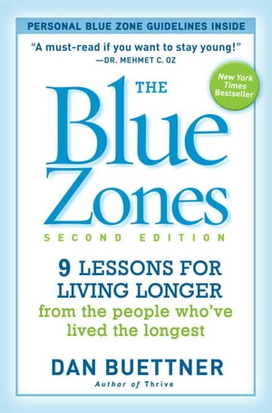 The Blue Zones, Second Edition: 9 Lessons for Living Longer From the People Who've Lived the Longest by Dan Buettner