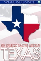 50 Quick Facts about Texas by Wayne Wheelwright