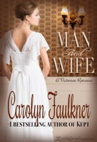 Man and Wife: A Sweet Historical Love Story by Carolyn Faulkner