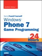 Sams Teach Yourself Windows Phone 7 Game Programming in 24 Hours by Jonathan Harbour