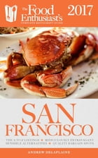 San Francisco - 2017: The Food Enthusiast's Complete Restaurant Guide by Andrew Delaplaine